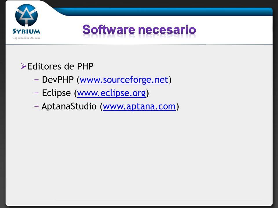 Editores de PHP DevPHP (www.sourceforge.net)www.sourceforge.net Eclipse (www.eclipse.org)www.eclipse.org AptanaStudio (www.aptana.com)www.aptana.com