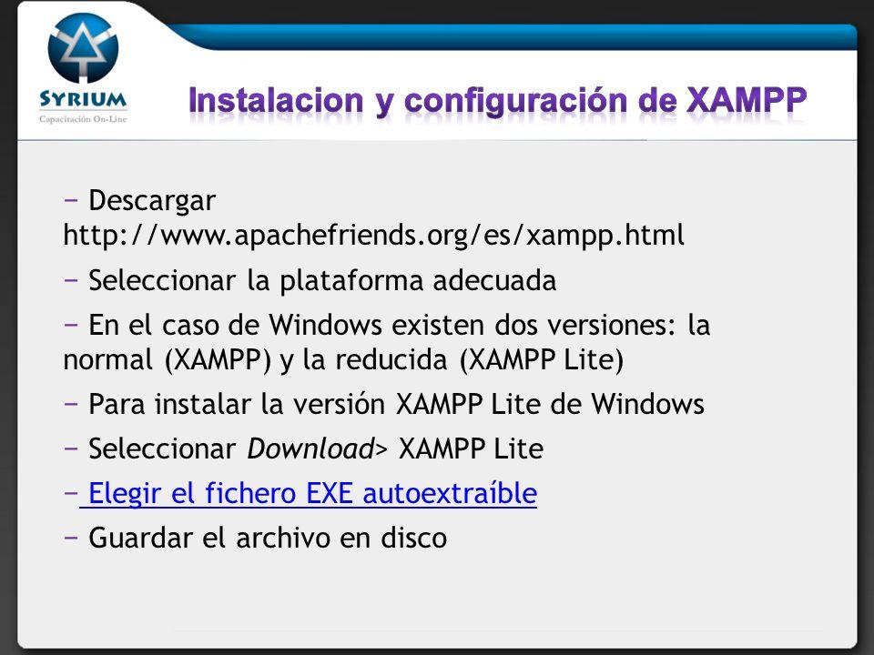 Descargar http://www.apachefriends.org/es/xampp.html Seleccionar la plataforma adecuada En el caso de Windows existen dos versiones: la normal (XAMPP) y la reducida (XAMPP Lite) Para instalar la versión XAMPP Lite de Windows Seleccionar Download> XAMPP Lite Elegir el fichero EXE autoextraíble Guardar el archivo en disco