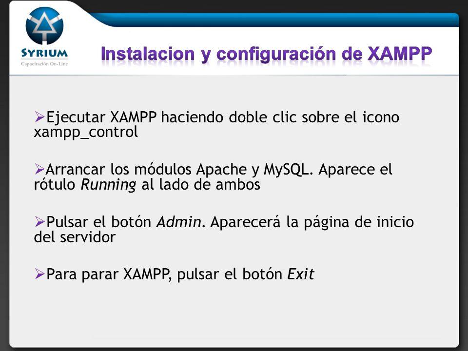 Ejecutar XAMPP haciendo doble clic sobre el icono xampp_control Arrancar los módulos Apache y MySQL.
