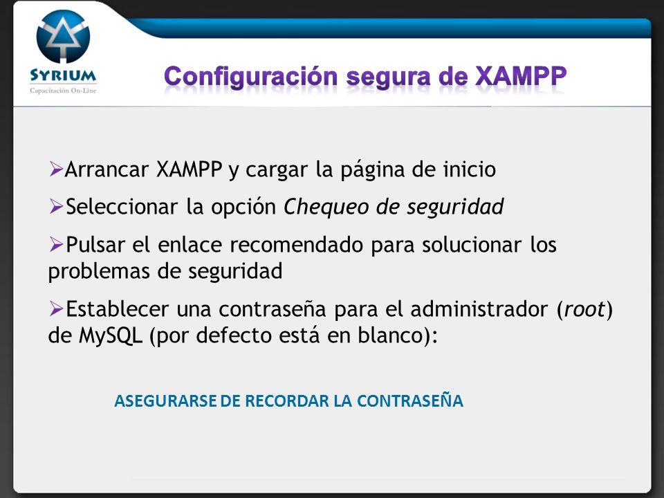 Arrancar XAMPP y cargar la página de inicio Seleccionar la opción Chequeo de seguridad Pulsar el enlace recomendado para solucionar los problemas de seguridad Establecer una contraseña para el administrador (root) de MySQL (por defecto está en blanco): ASEGURARSE DE RECORDAR LA CONTRASEÑA