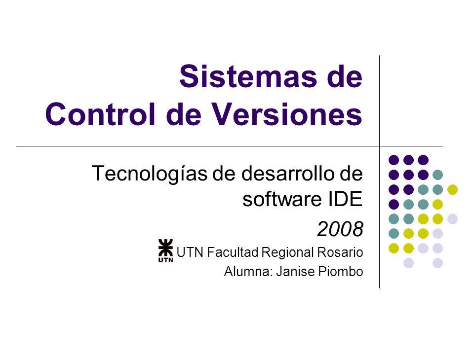 Sistemas de Control de Versiones Tecnologías de desarrollo de software IDE 2008 UTN Facultad Regional Rosario Alumna: Janise Piombo