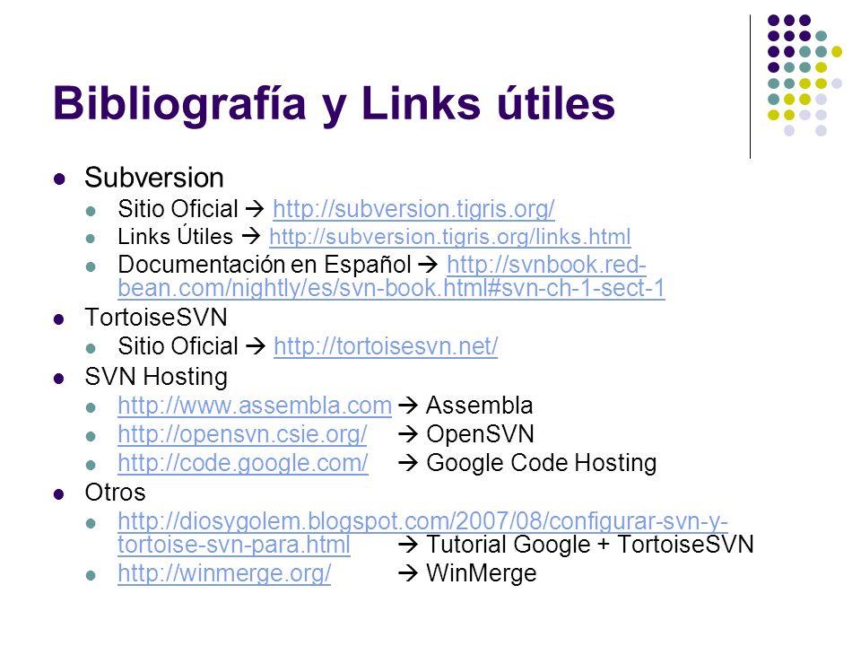 Bibliografía y Links útiles Subversion Sitio Oficial http://subversion.tigris.org/ http://subversion.tigris.org/ Links Útiles http://subversion.tigris