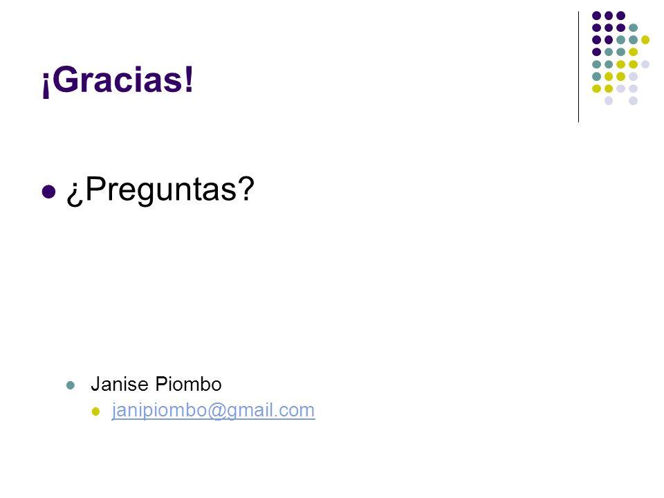 ¡Gracias! ¿Preguntas? Janise Piombo janipiombo@gmail.com