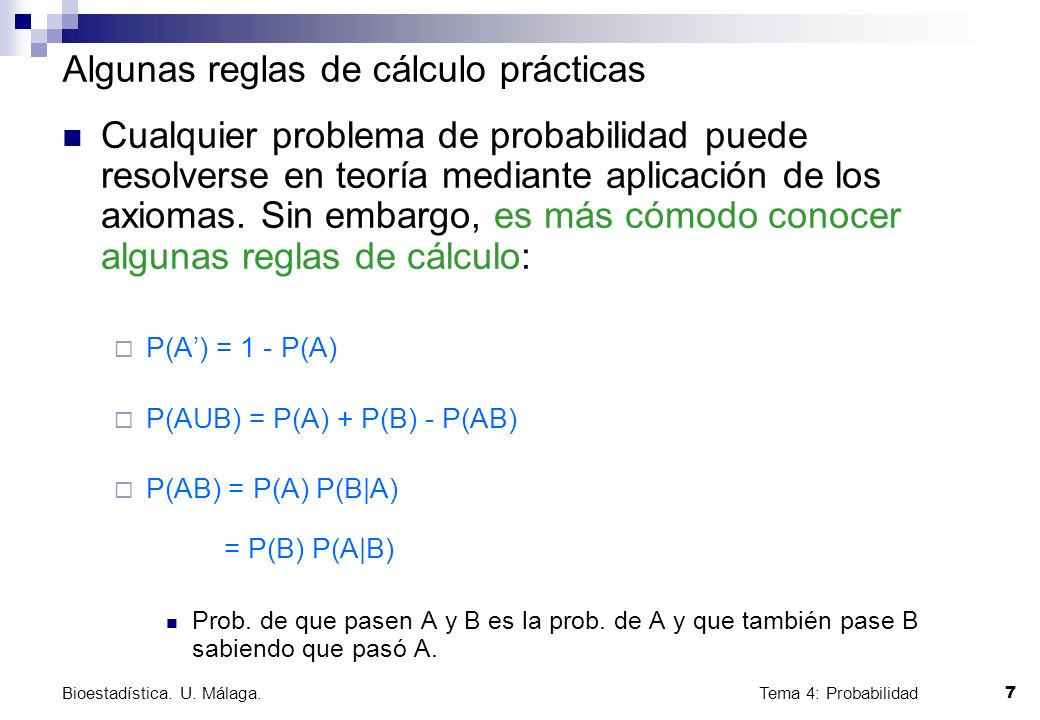 Tema 4: Probabilidad 7 Bioestadística. U. Málaga. Cualquier problema de probabilidad puede resolverse en teoría mediante aplicación de los axiomas. Si