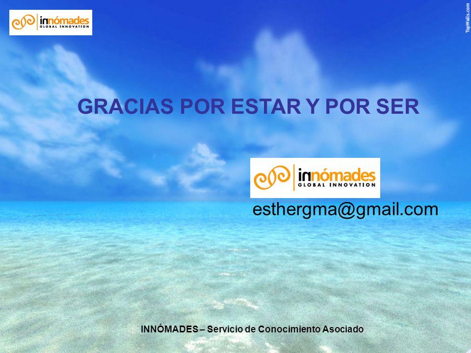 INNÓMADES – Servicio de Conocimiento Asociado GRACIAS POR ESTAR Y POR SER esthergma@gmail.com