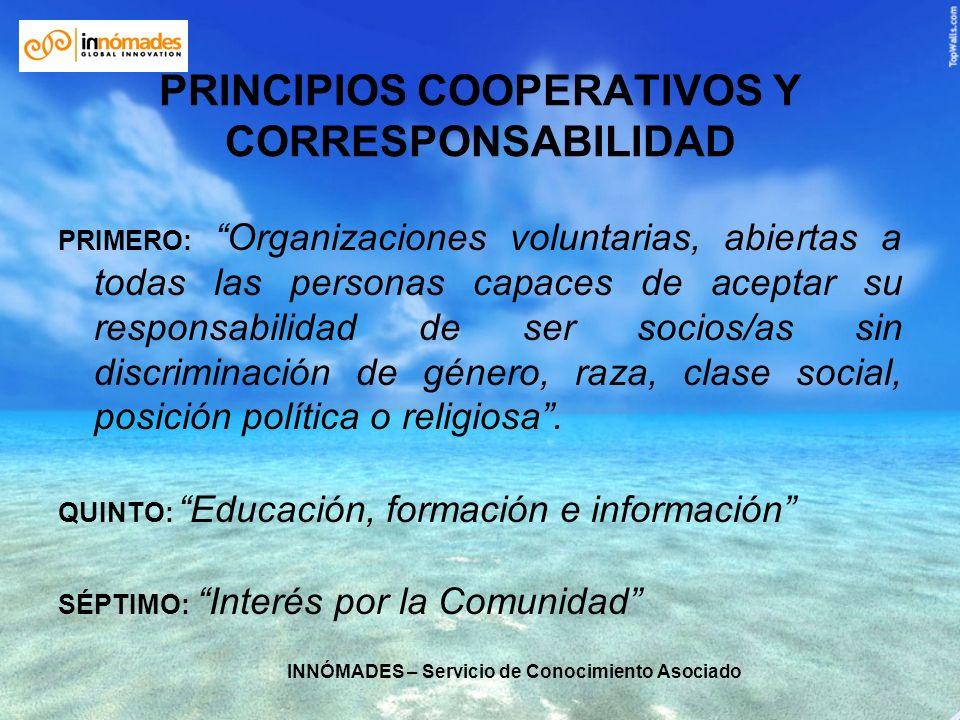 INNÓMADES – Servicio de Conocimiento Asociado PRINCIPIOS COOPERATIVOS Y CORRESPONSABILIDAD PRIMERO: Organizaciones voluntarias, abiertas a todas las p