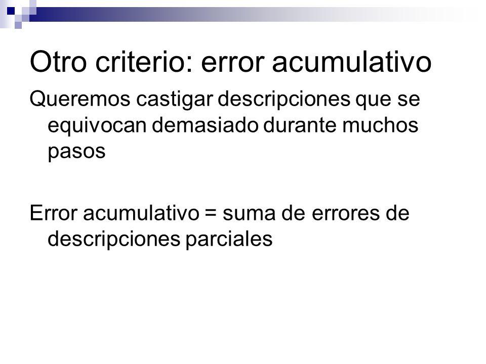 Otro criterio: error acumulativo Queremos castigar descripciones que se equivocan demasiado durante muchos pasos Error acumulativo = suma de errores de descripciones parciales