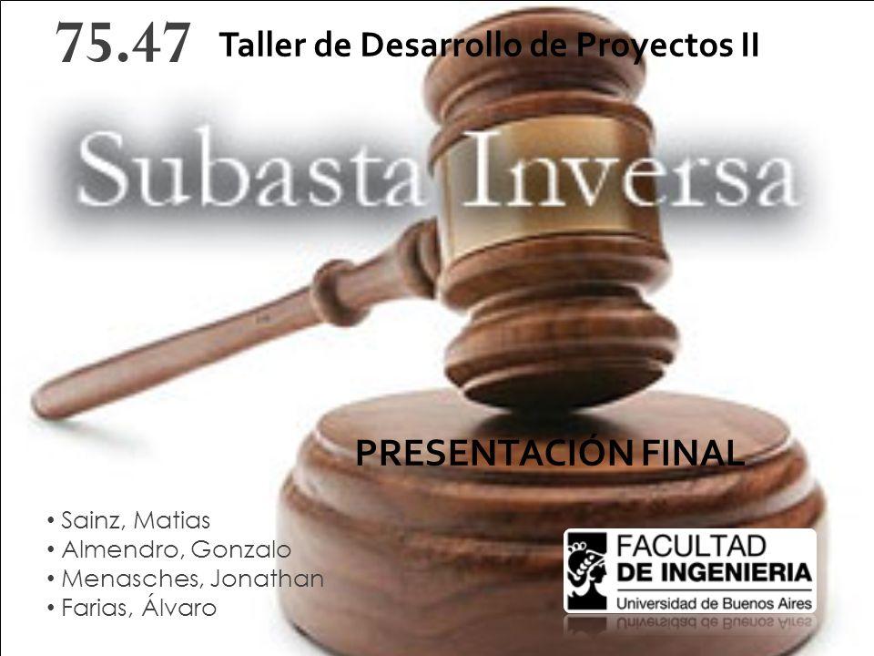 Sainz, Matias Almendro, Gonzalo Menasches, Jonathan Farias, Álvaro 75.47 PRESENTACIÓN FINAL Taller de Desarrollo de Proyectos II