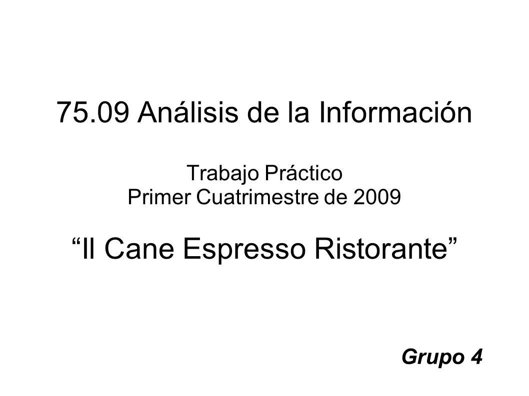 75.09 Análisis de la Información Trabajo Práctico Primer Cuatrimestre de 2009 Il Cane Espresso Ristorante Grupo 4