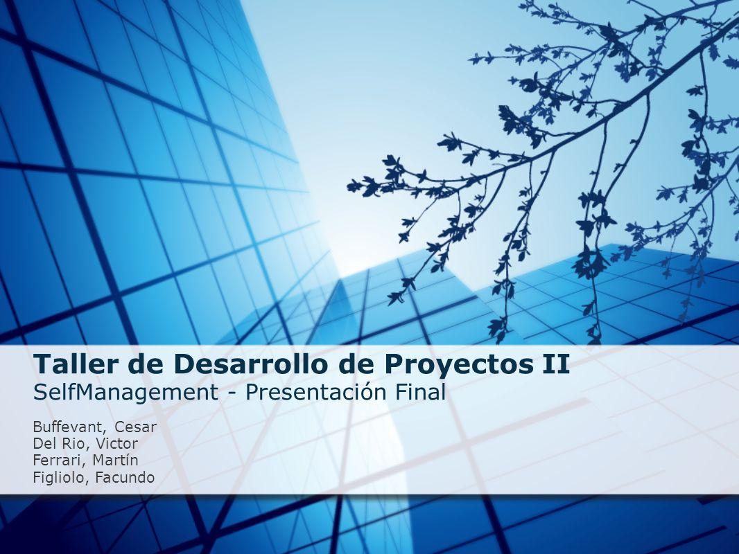 Taller de Desarrollo de Proyectos II SelfManagement - Presentación Final Buffevant, Cesar Del Rio, Victor Ferrari, Martín Figliolo, Facundo