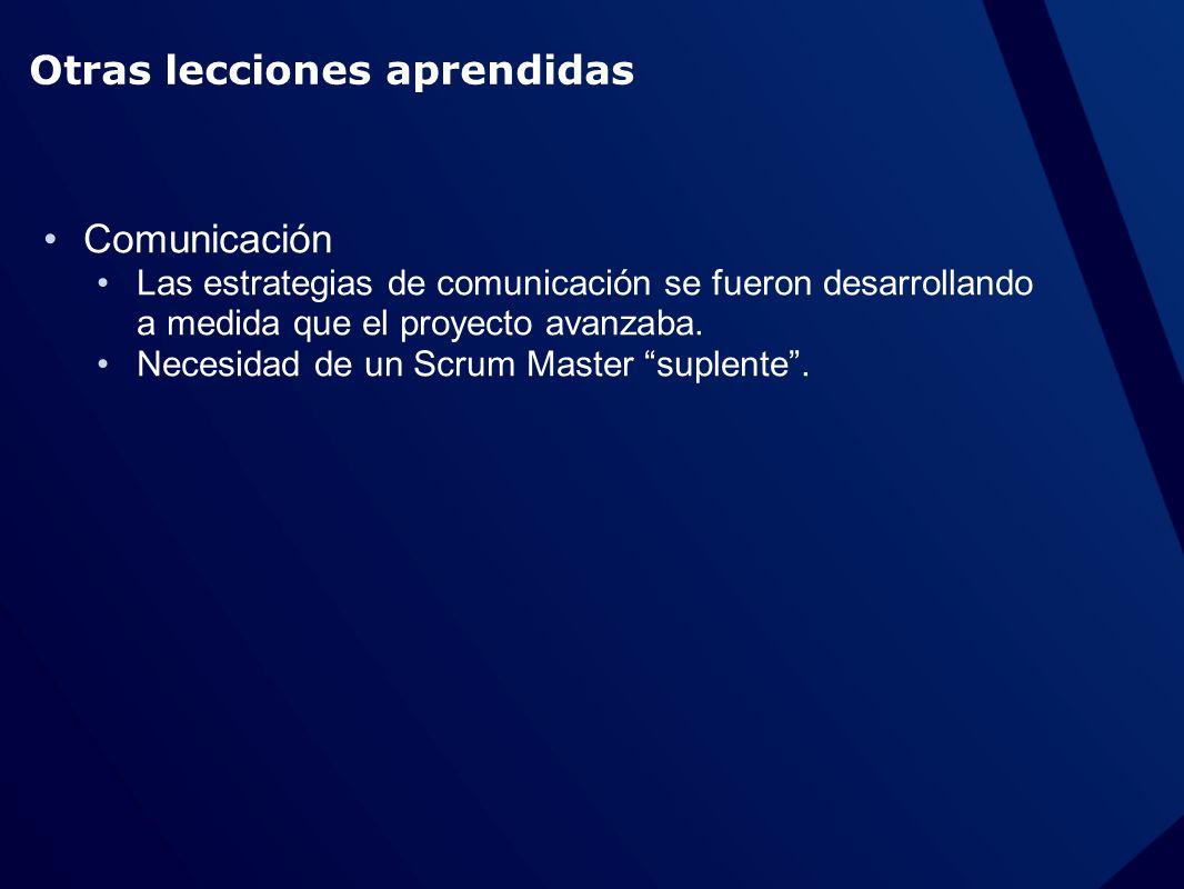 Otras lecciones aprendidas Comunicación Las estrategias de comunicación se fueron desarrollando a medida que el proyecto avanzaba.