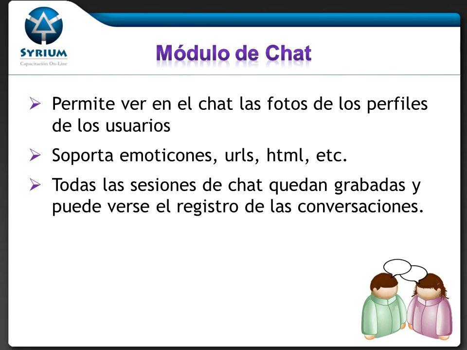 Permite ver en el chat las fotos de los perfiles de los usuarios Soporta emoticones, urls, html, etc. Todas las sesiones de chat quedan grabadas y pue