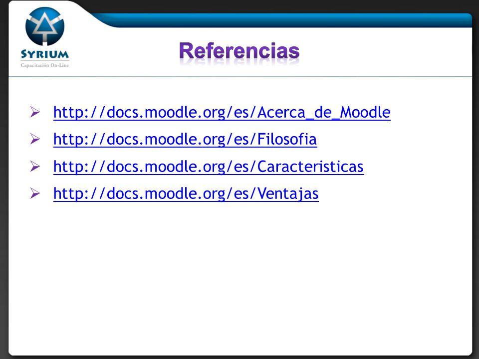 http://docs.moodle.org/es/Acerca_de_Moodle http://docs.moodle.org/es/Filosofia http://docs.moodle.org/es/Caracteristicas http://docs.moodle.org/es/Ven