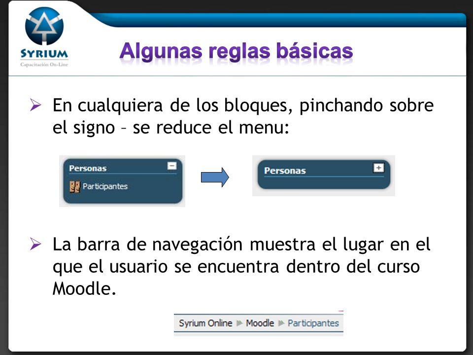 En cualquiera de los bloques, pinchando sobre el signo – se reduce el menu: La barra de navegación muestra el lugar en el que el usuario se encuentra dentro del curso Moodle.