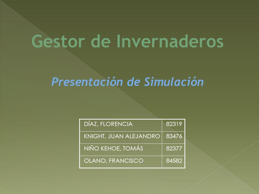 DÍAZ, FLORENCIA82319 KNIGHT, JUAN ALEJANDRO83476 NIÑO KEHOE, TOMÁS82377 OLANO, FRANCISCO84582 Gestor de Invernaderos Presentación de Simulación