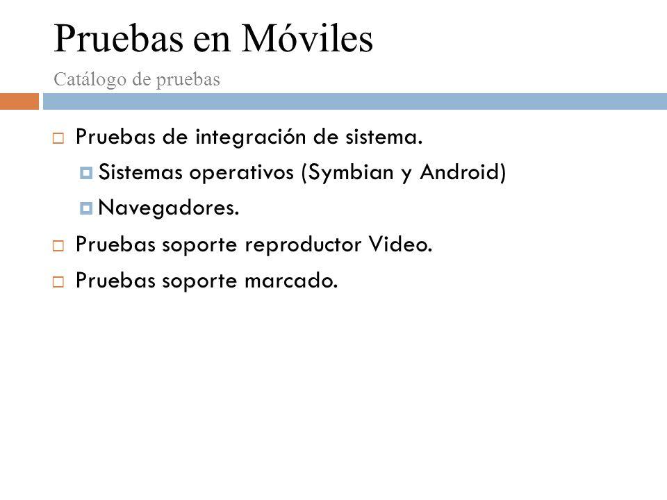 Pruebas de integración de sistema. Sistemas operativos (Symbian y Android) Navegadores.