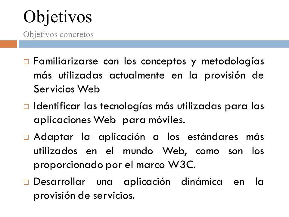 Familiarizarse con los conceptos y metodologías más utilizadas actualmente en la provisión de Servicios Web Identificar las tecnologías más utilizadas para las aplicaciones Web para móviles.