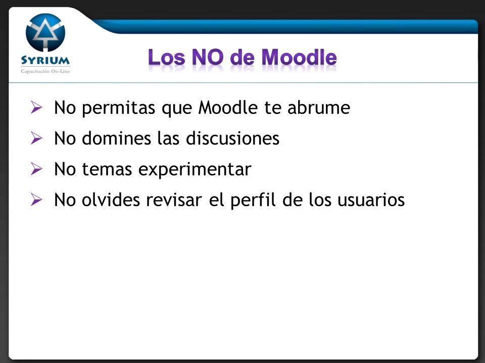 No permitas que Moodle te abrume No domines las discusiones No temas experimentar No olvides revisar el perfil de los usuarios