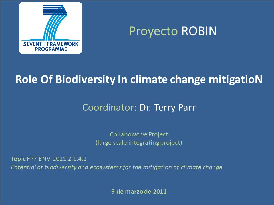 Proyecto ROBIN Role Of Biodiversity In climate change mitigatioN Coordinator: Dr.