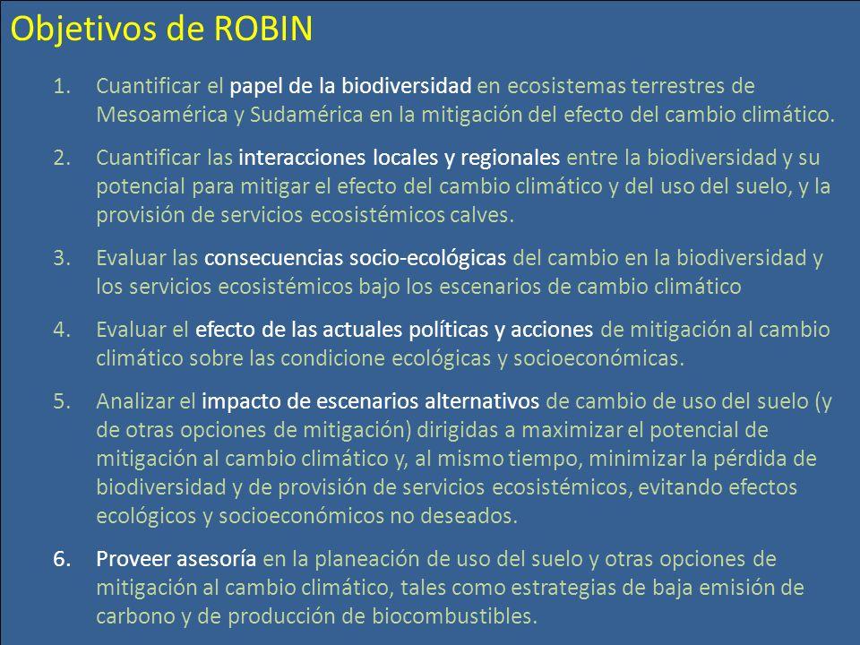 Objetivos de ROBIN 1.Cuantificar el papel de la biodiversidad en ecosistemas terrestres de Mesoamérica y Sudamérica en la mitigación del efecto del ca