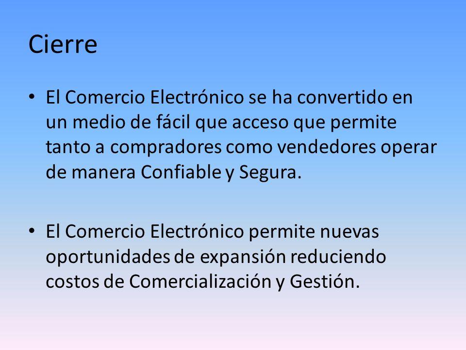 Cierre El Comercio Electrónico se ha convertido en un medio de fácil que acceso que permite tanto a compradores como vendedores operar de manera Confi