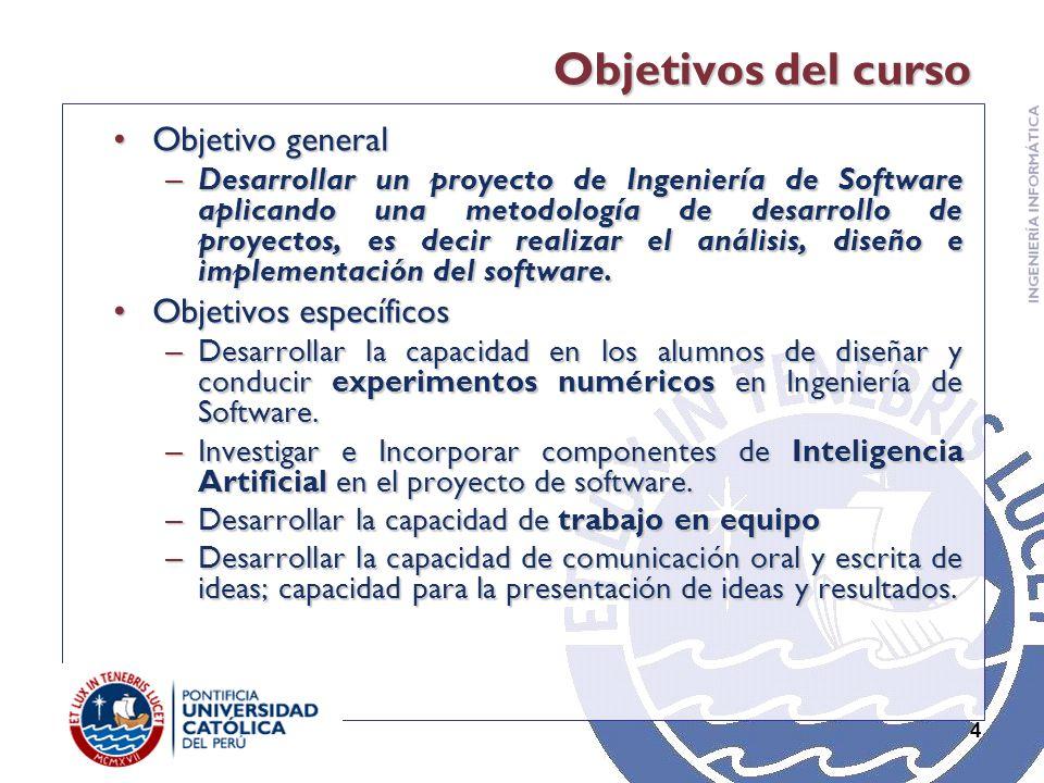 4 Objetivos del curso Objetivo generalObjetivo general – Desarrollar un proyecto de Ingeniería de Software aplicando una metodología de desarrollo de proyectos, es decir realizar el análisis, diseño e implementación del software.
