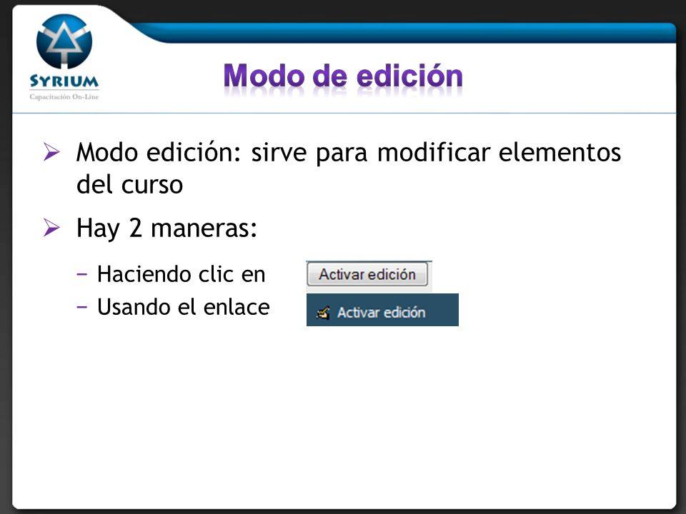 Modo edición: sirve para modificar elementos del curso Hay 2 maneras: Haciendo clic en Usando el enlace