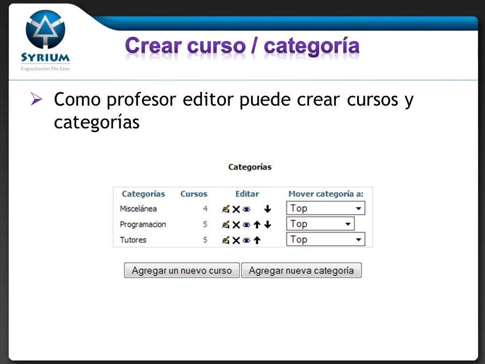 Como profesor editor puede crear cursos y categorías