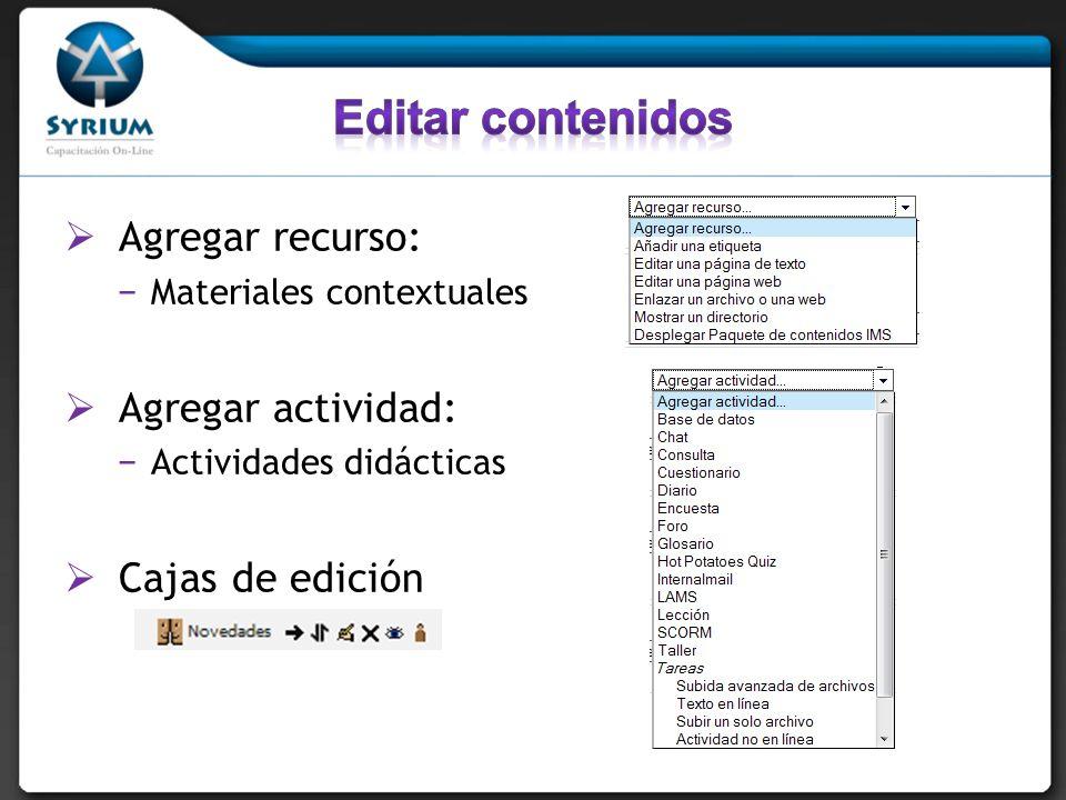 Agregar recurso: Materiales contextuales Agregar actividad: Actividades didácticas Cajas de edición