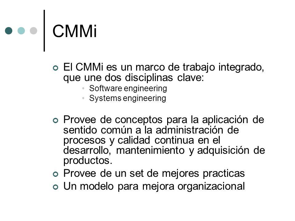 CMMi El CMMi es un marco de trabajo integrado, que une dos disciplinas clave: Software engineering Systems engineering Provee de conceptos para la apl