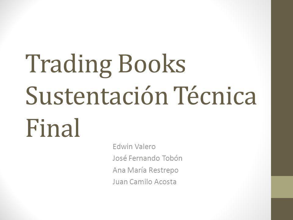 Trading Books Sustentación Técnica Final Edwin Valero José Fernando Tobón Ana María Restrepo Juan Camilo Acosta