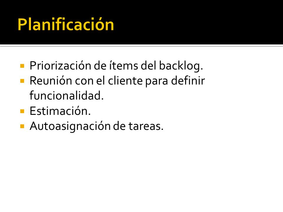 Priorización de ítems del backlog. Reunión con el cliente para definir funcionalidad.