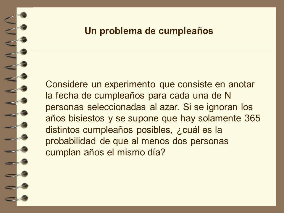 Un problema de cumpleaños Considere un experimento que consiste en anotar la fecha de cumpleaños para cada una de N personas seleccionadas al azar. Si