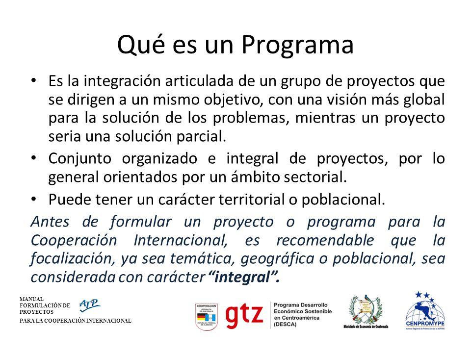 MANUAL FORMULACIÓN DE PROYECTOS PARA LA COOPERACIÓN INTERNACIONAL Qué es un Programa Es la integración articulada de un grupo de proyectos que se diri