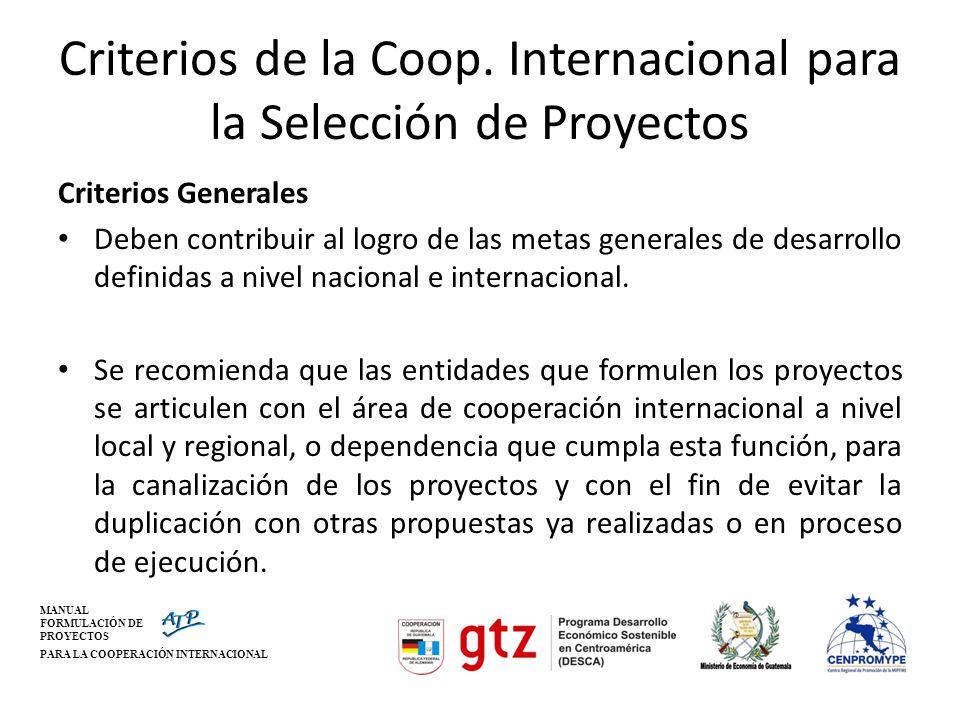 MANUAL FORMULACIÓN DE PROYECTOS PARA LA COOPERACIÓN INTERNACIONAL Criterios de la Coop. Internacional para la Selección de Proyectos Criterios General