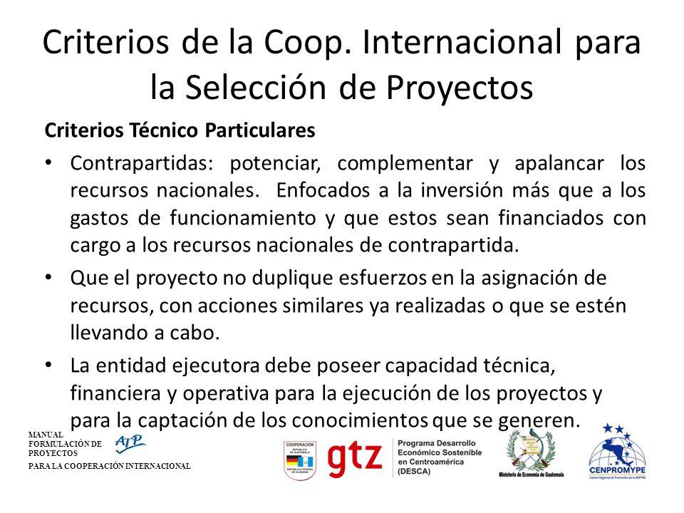 MANUAL FORMULACIÓN DE PROYECTOS PARA LA COOPERACIÓN INTERNACIONAL Criterios de la Coop. Internacional para la Selección de Proyectos Criterios Técnico