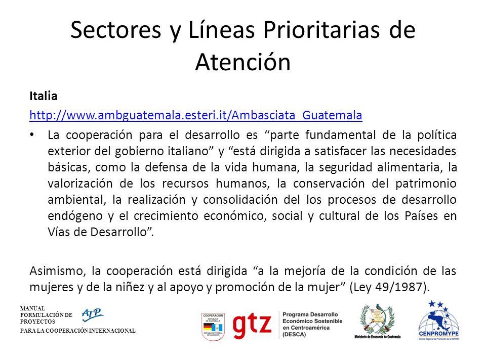 MANUAL FORMULACIÓN DE PROYECTOS PARA LA COOPERACIÓN INTERNACIONAL Sectores y Líneas Prioritarias de Atención Italia http://www.ambguatemala.esteri.it/