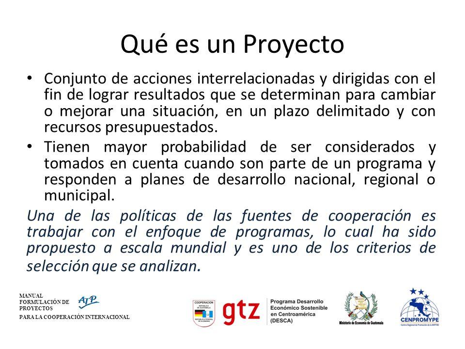 MANUAL FORMULACIÓN DE PROYECTOS PARA LA COOPERACIÓN INTERNACIONAL Qué es un Proyecto Conjunto de acciones interrelacionadas y dirigidas con el fin de