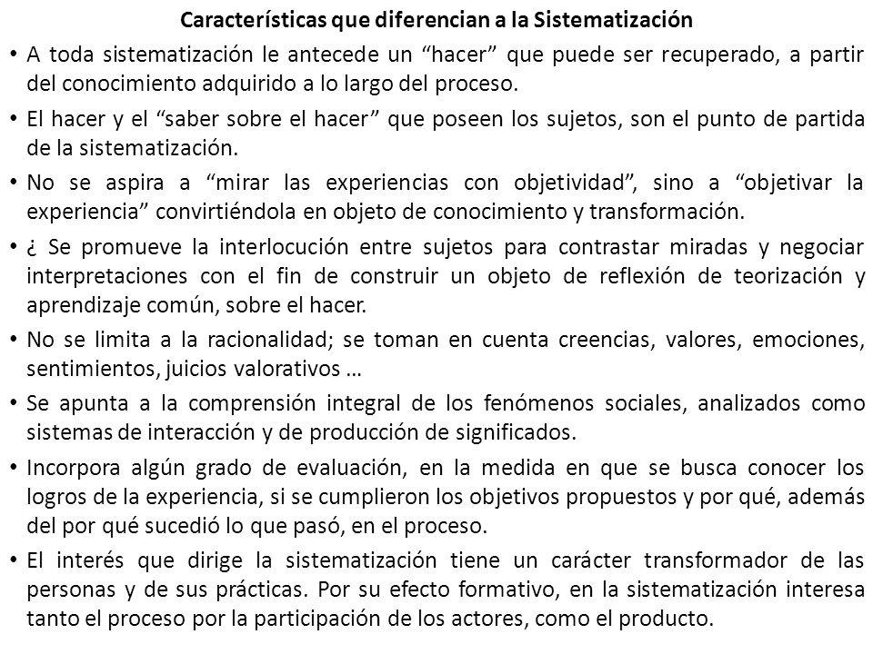 Características que diferencian a la Sistematización A toda sistematización le antecede un hacer que puede ser recuperado, a partir del conocimiento a
