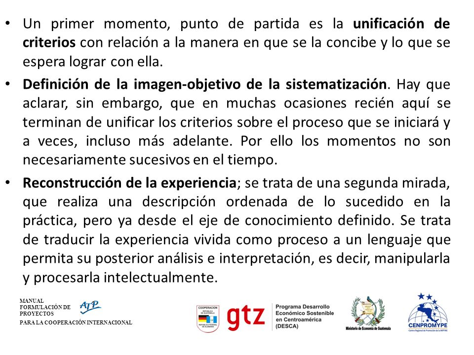 MANUAL FORMULACIÓN DE PROYECTOS PARA LA COOPERACIÓN INTERNACIONAL Un primer momento, punto de partida es la unificación de criterios con relación a la