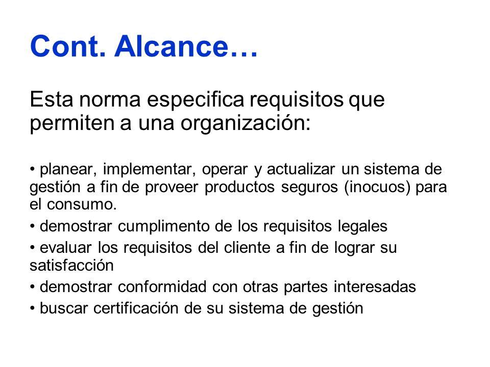 Cont. Alcance… Esta norma especifica requisitos que permiten a una organización: planear, implementar, operar y actualizar un sistema de gestión a fin