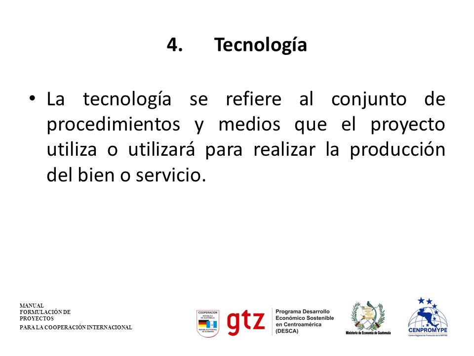 4.Tecnología La tecnología se refiere al conjunto de procedimientos y medios que el proyecto utiliza o utilizará para realizar la producción del bien