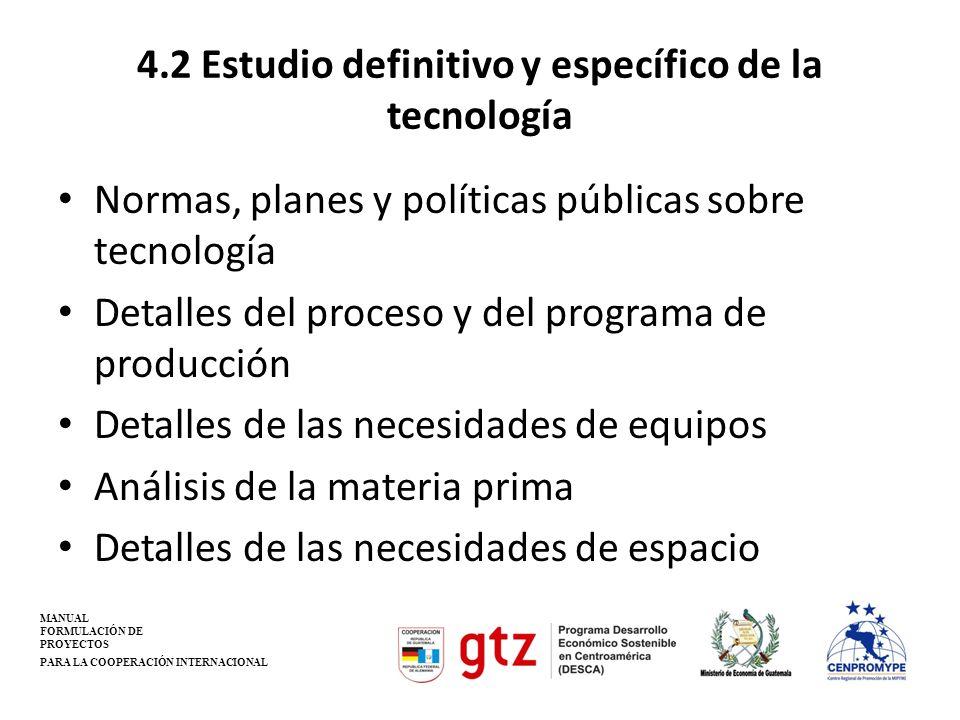 4.2 Estudio definitivo y específico de la tecnología Normas, planes y políticas públicas sobre tecnología Detalles del proceso y del programa de produ