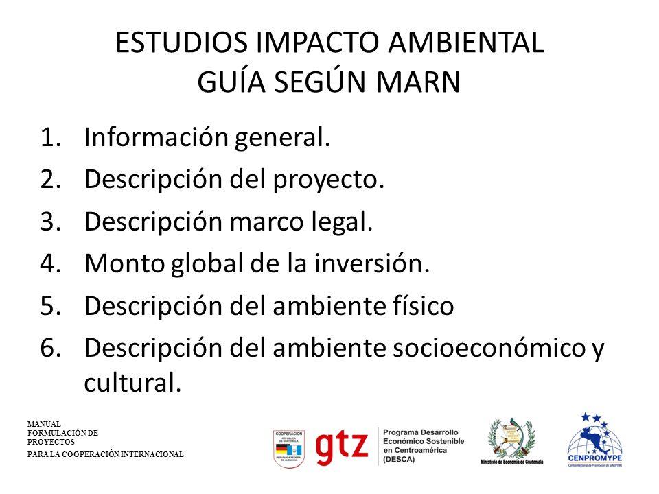 ESTUDIOS IMPACTO AMBIENTAL GUÍA SEGÚN MARN 1.Información general. 2.Descripción del proyecto. 3.Descripción marco legal. 4.Monto global de la inversió