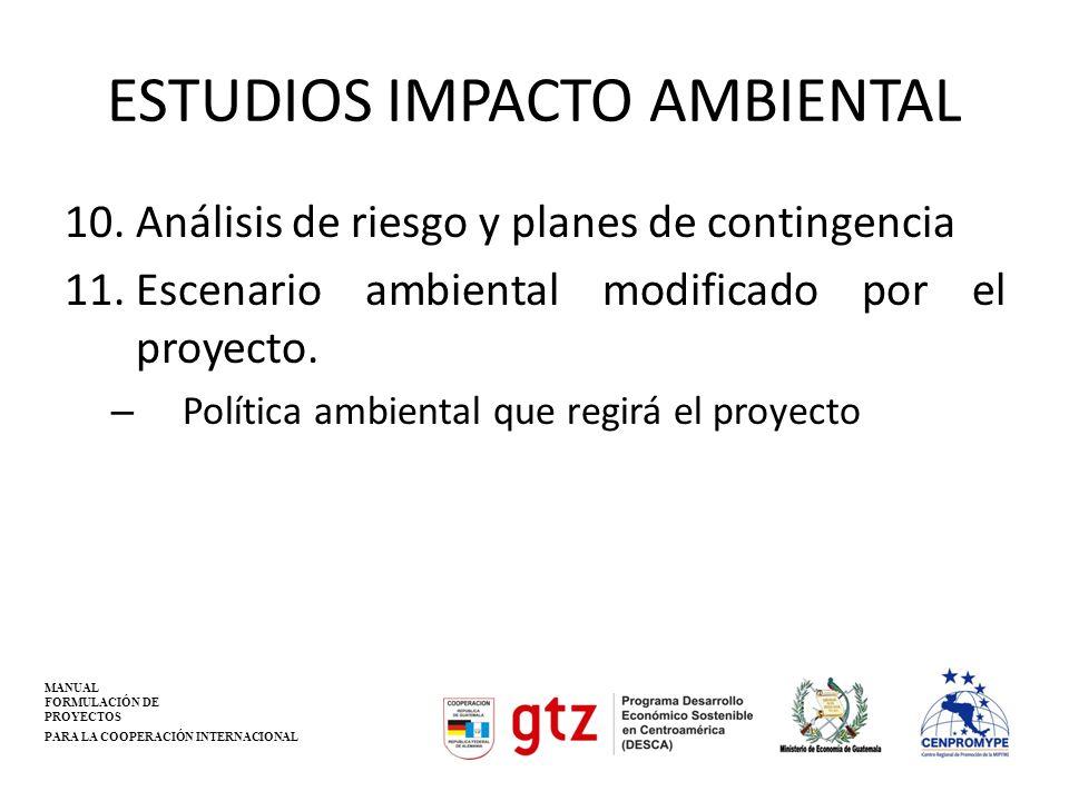 ESTUDIOS IMPACTO AMBIENTAL 10.Análisis de riesgo y planes de contingencia 11.Escenario ambiental modificado por el proyecto. – Política ambiental que
