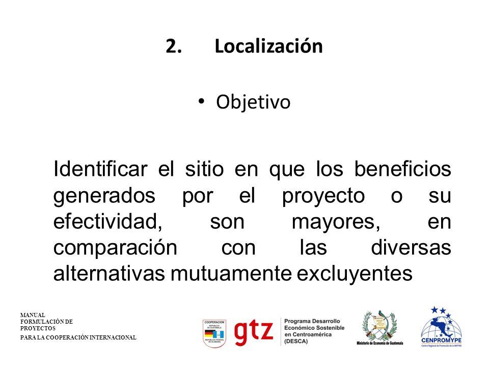 2.Localización Objetivo Identificar el sitio en que los beneficios generados por el proyecto o su efectividad, son mayores, en comparación con las div