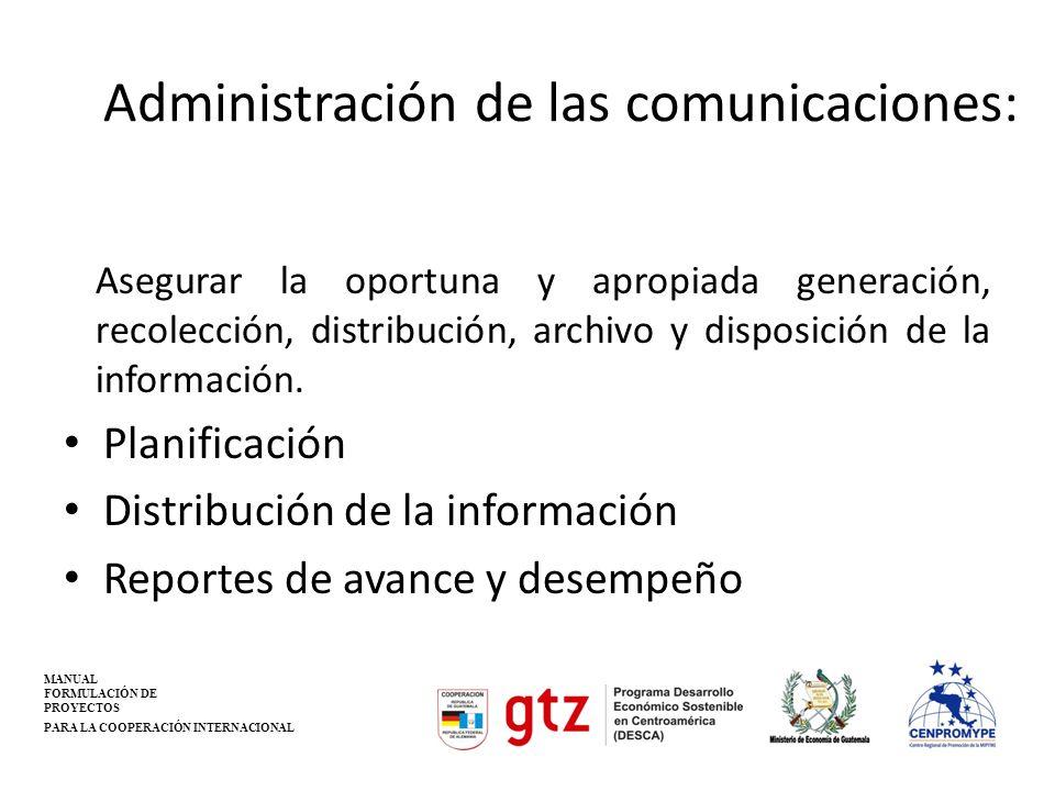 Administración de las comunicaciones: Asegurar la oportuna y apropiada generación, recolección, distribución, archivo y disposición de la información.