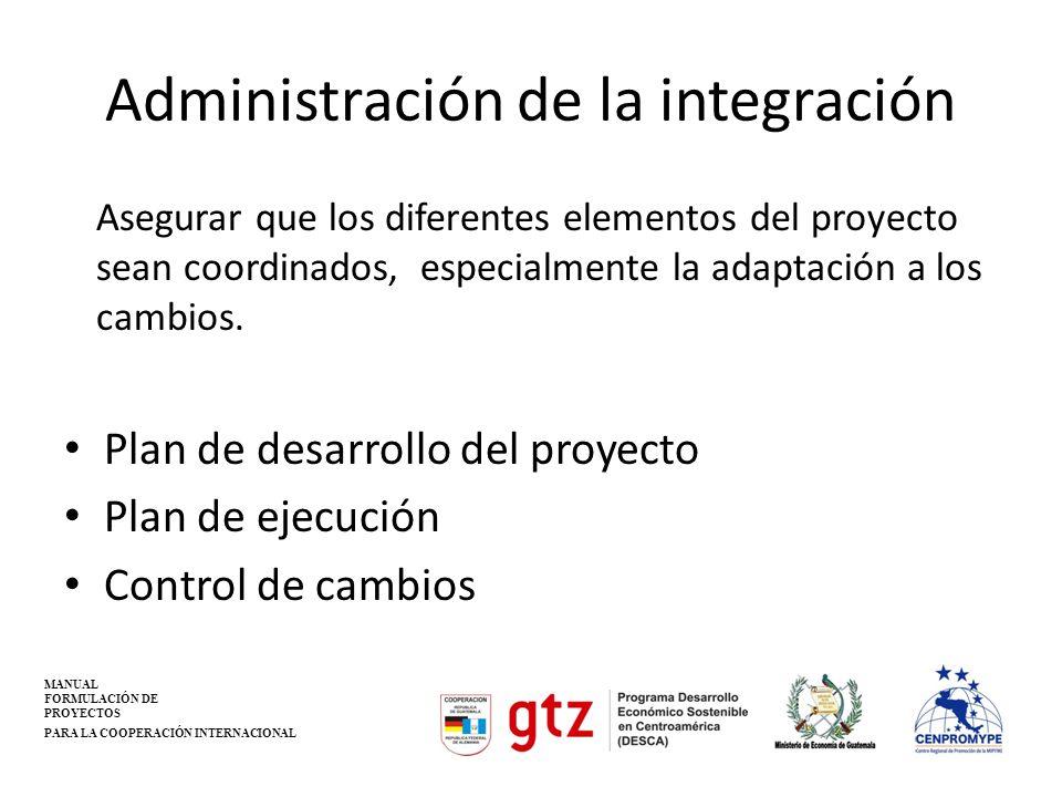 Administración de la integración Asegurar que los diferentes elementos del proyecto sean coordinados, especialmente la adaptación a los cambios. Plan