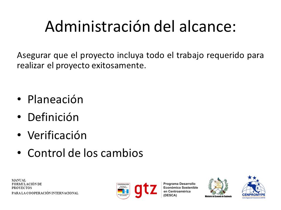 Administración del alcance: Asegurar que el proyecto incluya todo el trabajo requerido para realizar el proyecto exitosamente. Planeación Definición V