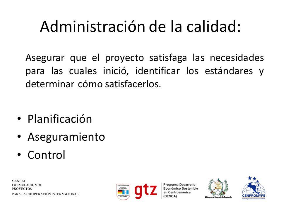 Administración de la calidad: Asegurar que el proyecto satisfaga las necesidades para las cuales inició, identificar los estándares y determinar cómo